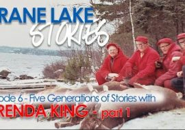 Crane Lake Stories: Five Generations of Stories with Brenda King – Part 1