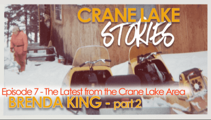 Crane Lake Stories: Five Generations of Stories with Brenda King – Part 2